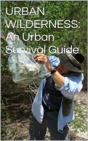 URBAN WILDERNESS: An Urban Survival Guide  by  Christopher Nyerges