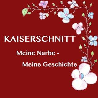 Kaiserschnitt: Meine Narbe - Meine Geschichte  by  Babsi