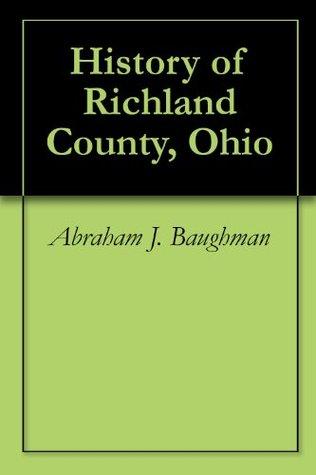 History of Richland County, Ohio Abraham J. Baughman