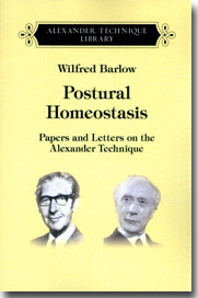 Postural Homeostasis: Papers and Letters on the Alexander Technique Wilfred Barlow