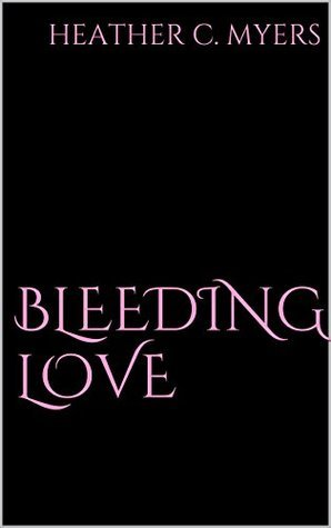 Bleeding Love: An Erotic Short Story  by  Heather C. Myers