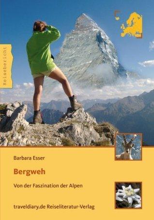 Bergweh: Von der Faszination der Alpen Barbara Esser