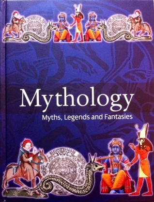 Mythology: Myths, Legends and Fantasies  by  Greg Bailey