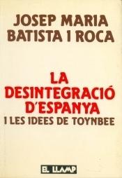 La desintegració dEspanya i les idees de Toynbee Josep Maria Batista i Roca
