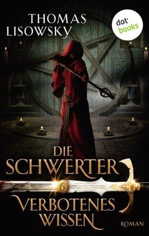 DIE SCHWERTER: Verbotenes Wissen: Sechster Roman  by  Thomas Lisowsky