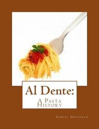 Al Dente: A Pasta History Samuel Grossman