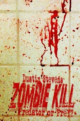Zombie Kill: Predator or Prey? Dustin Stevens