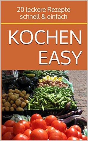 KOCHEN Easy: 20 leckere Rezepte - schnell & einfach  by  Stefan Köcher