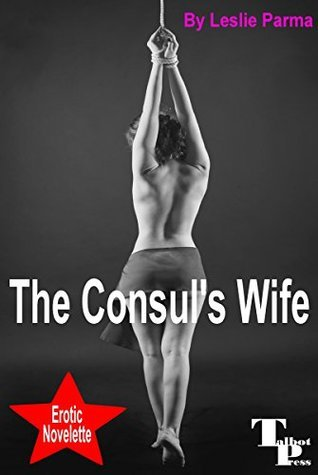 The Consuls Wife (Erotic Novelettes Book 6)  by  Leslie Parma
