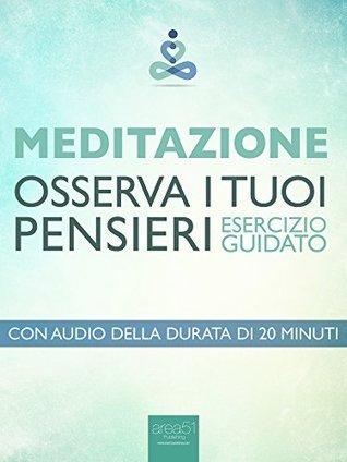 Meditazione. Osserva i tuoi pensieri: Esercizio guidato  by  Paul L. Green