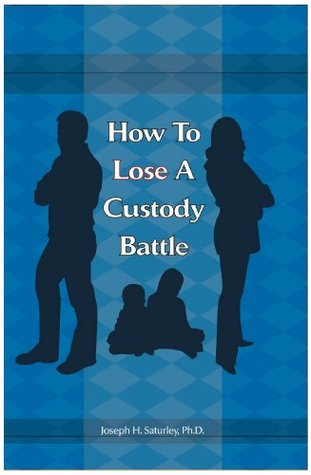 How To Lose A Custody Battle  by  Joseph Saturley