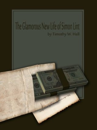 The Glamorous New Life of Simon Lint - A Tale of Suspense, Hope and Desperation  by  Timothy Hall