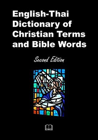 English-Thai Dictionary of Christian Terms and Bible Words, Second Edition Marcus Vigilante