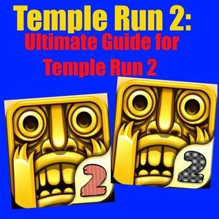 Temple Run 2: Ultimate Guide for Temple Run 2  by  Gerone Gerone Adams