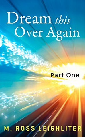 Dream This Over Again: Part One-New York  by  M. Ross Leighliter