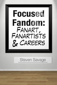 Focused Fandom: Fanart, Fanartists, and Careers Steven Savage
