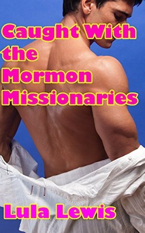 Caught With the Mormon Missionaries (My Mormon Missionaries Part 3) (MMMF Femdom Domination and Humiliation Erotica)  by  Lula Lewis