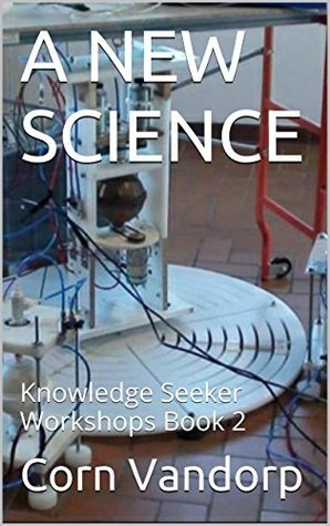 A NEW SCIENCE: Knowledge Seeker Workshops Book 2 (The Knowledge Seeker Workshops) Corn Vandorp