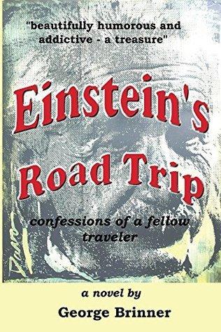 Einsteins Road Trip : Confessions of a Fellow Traveler George Brinner