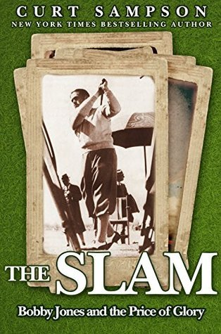 The Slam: Bobby Jones and the Price of Glory  by  Curt Sampson