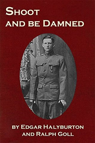 Shoot and Be Damned (Jerner Great War Series Book 3)  by  Edgar Halyburton