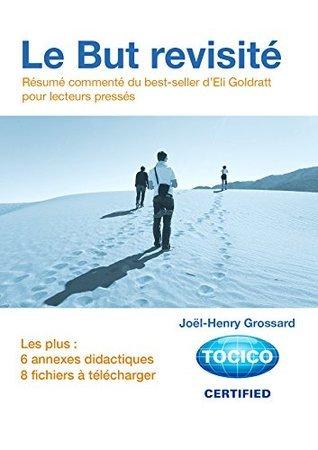 Le But Revisité: Résumé commenté du best-seller dEli Goldratt pour lecteurs pressés  by  Joel-Henry GROSSARD