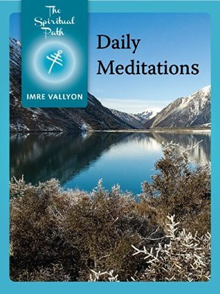 Daily Meditations (The Spiritual Path Series Book 12) Imre Vallyon