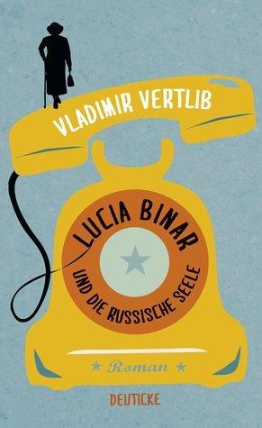 Lucia Binar und die russische Seele  by  Vladimir Vertlib