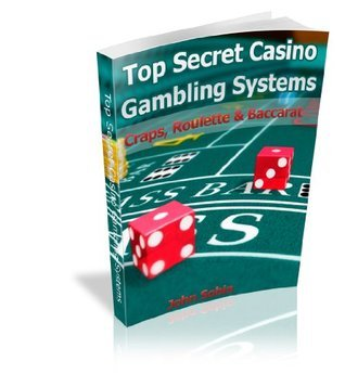 Top Secret Casino Gambling Systems-Craps, Roulette and Baccarat  by  John Sobin