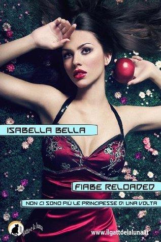 Fiabe Reloaded - Non ci sono più le principesse di una volta  by  Isabella Bella