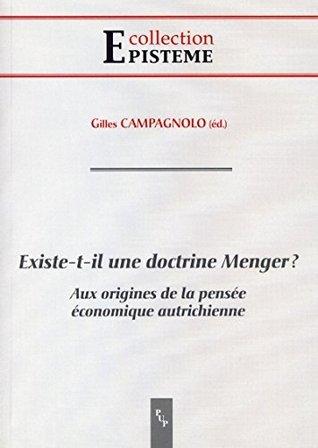 Existe-t-il une doctrine Menger?: Aux origines de la pensée économique autrichienne  by  Gilles Campagnolo
