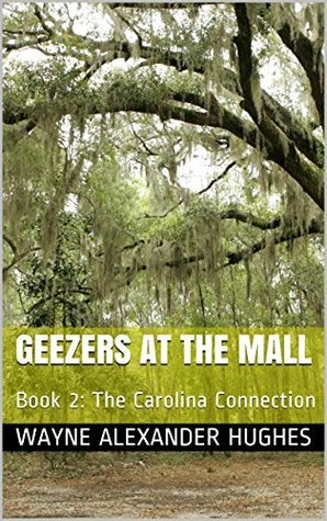 Geezers at the Mall: Book 2: The Carolina Connection  by  Wayne Alexander Hughes