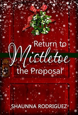 Return To Mistletoe The Proposal  by  Shaunna Rodriguez