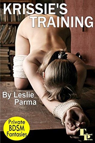 Krissies Training (Private BDSM Fantasies Book 33)  by  Leslie Parma