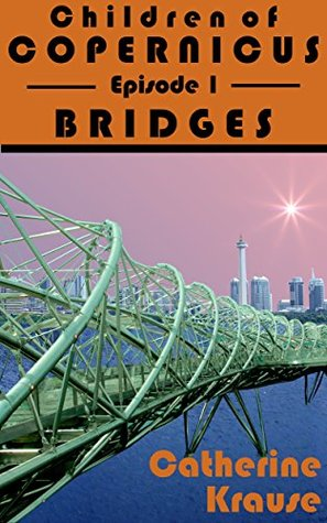 Children of Copernicus, Episode 1: Bridges Catherine Krause