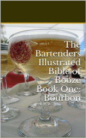 The Bartenders Illustrated Bible of Booze, Book One: Bourbon  by  Caroline Luley