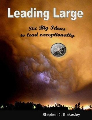 Leading Large-Six Big Ideas to Lead Exceptionally Stephen J. Blakesley