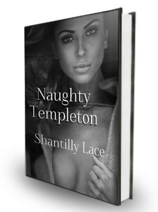 Naughty Templeton  by  Shantilly Lace