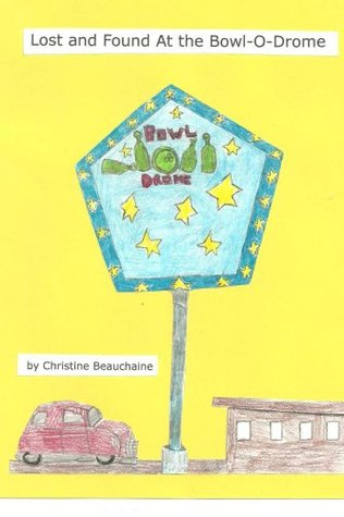 Lost and Found At the Bowl-O-Drome  by  Christine Beauchaine