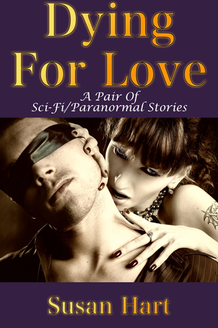 Dying For Love (A Pair Of Sci-Fi/Paranormal Erotic Adult Romances)  by  Susan Hart
