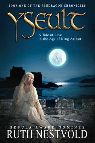 Yseult. A Tale of Love in the Age of King Arthur Ruth Nestvold