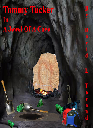 Tommy Tucker In A Jewel Of A Cave  by  David L. Forand