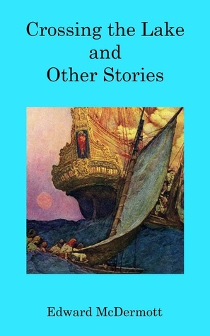 Crossing the Lake and Other Stories  by  Edward McDermott