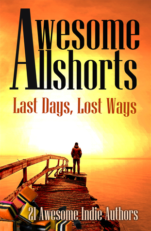 Awesome Allshorts: Last Days, Lost Ways  by  Tahlia Newland