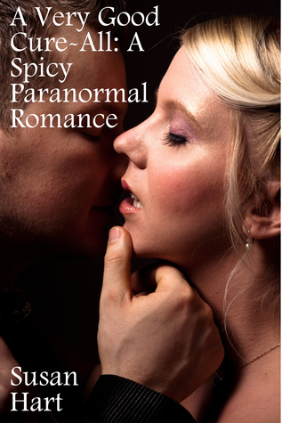 A Very Good Cure-All: A Spicy Paranormal Romance Susan Hart