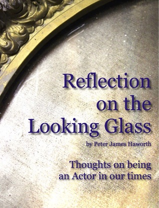 Reflection on the Looking Glass Peter James Haworth