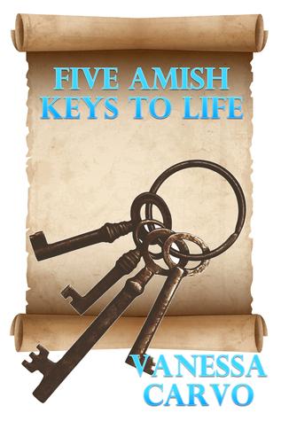 Five Amish Keys To Life  by  Vanessa Carvo