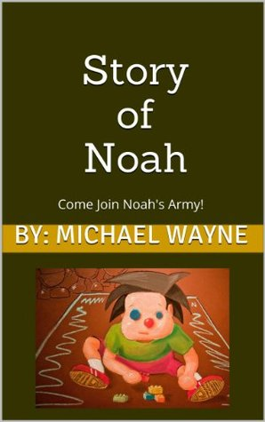 Story of Noah: Come Join Noahs Army!  by  Michael Wayne
