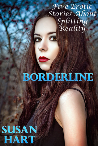 Borderline: Five Erotic Stories About Splitting Reality  by  Susan Hart