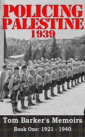 Policing Palestine 1939: Book One: 1921-1940  by  Tom Barker